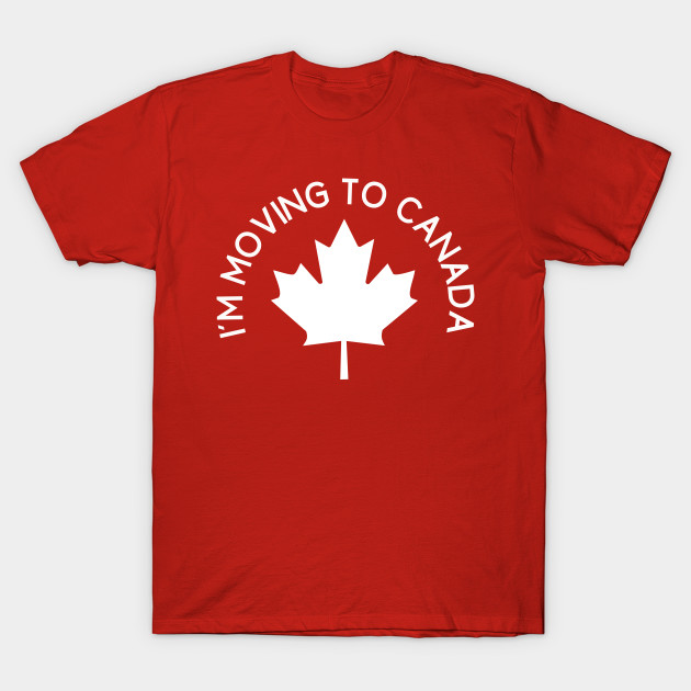 i m moving to canada trump t shirt teepublic