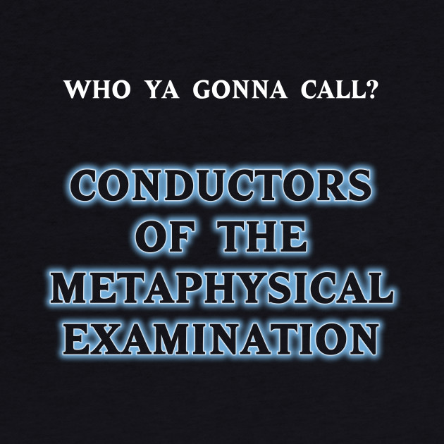 Conductors Of The Metaphysical Examination