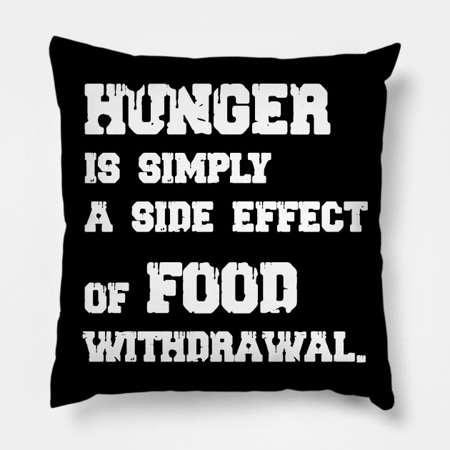 Hunger is simply a side effect of food withdrawal.Shirts with funny sayings  / T-shirts With Sayings / Quote Shirts