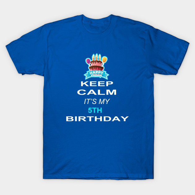 Keep Calm Its My 5TH Birthday 5 Years Old Gift T Shirt