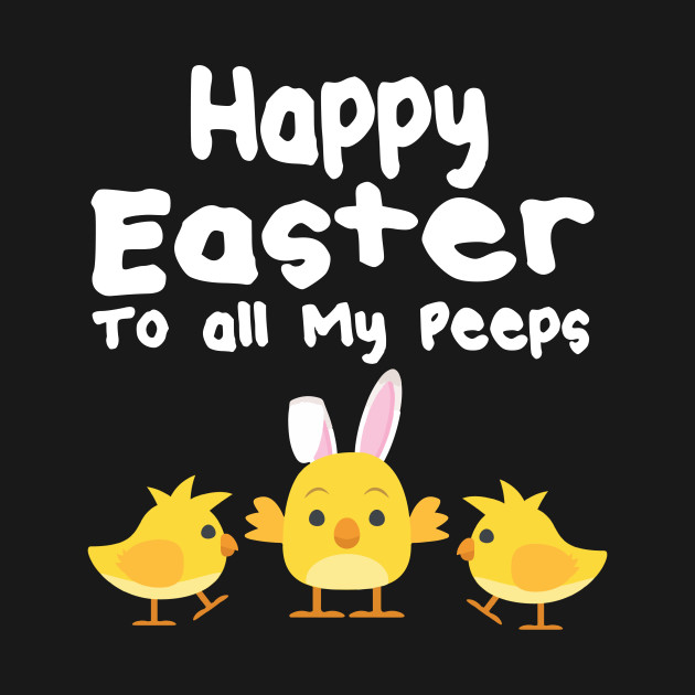 Happy Easter To My Peeps Easter T Shirt Gift Happy Easter To My
