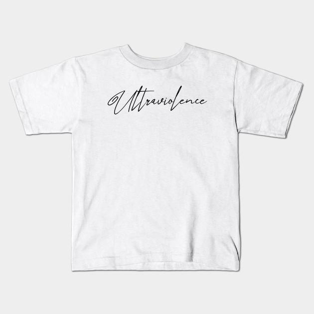 Ultraviolence Ultraviolence Kids T Shirt Teepublic