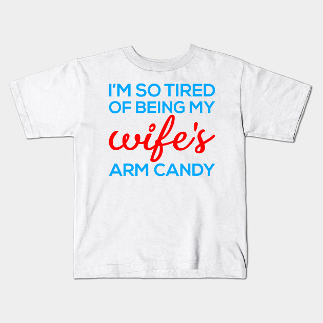 4d127991 Funny gift idea for husband - Im So Tired Of Being My Wifes Arm ...