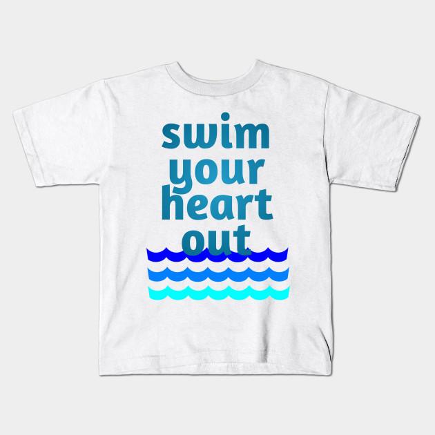 2b248e47 Swimmer Gift Swim your heart out - Swimming Sayings - Kids T-Shirt ...
