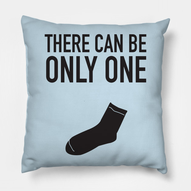 There Can Be Only One Sock Only One Pillow Teepublic
