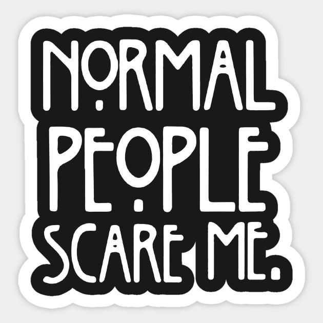 b5b2552d Normal People Scare Me - Normal - Sticker   TeePublic