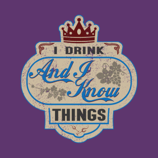 I Drink And I Know Things t-shirts