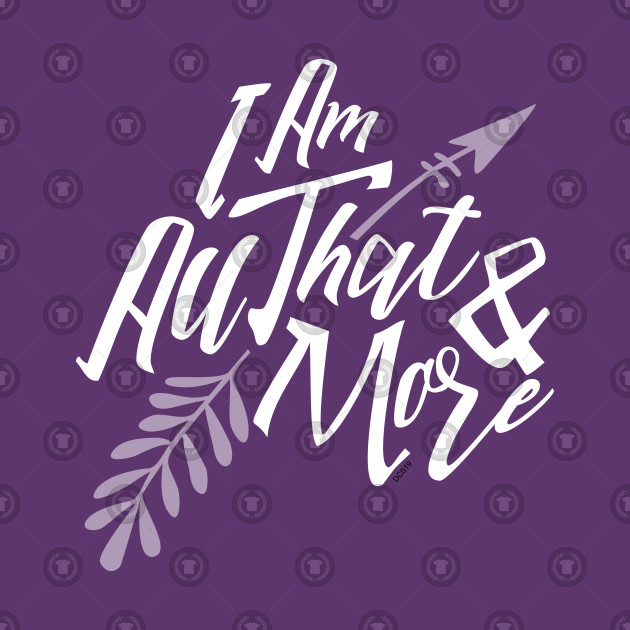 I Am All That & More