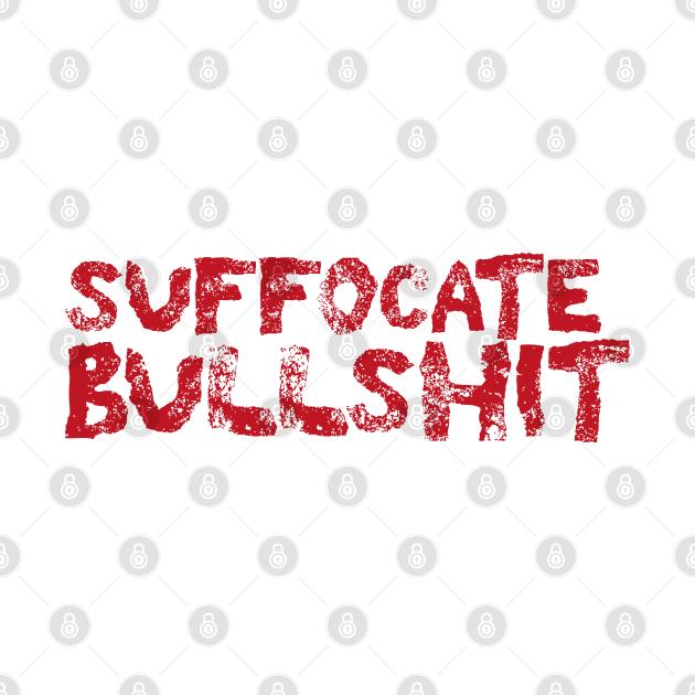 Suffocate Bullshit
