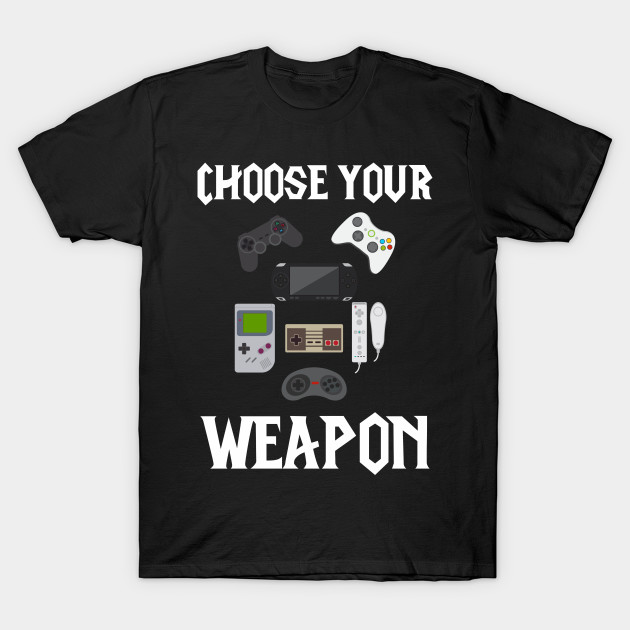 61a5b2e22 Choose Your Weapon Funny Design Art for Gamers - Choose Your Weapon ...