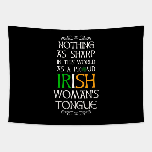 Nothing As Sharp As A Proud Irish Womans Tongue to Irish - Gift For Paddy