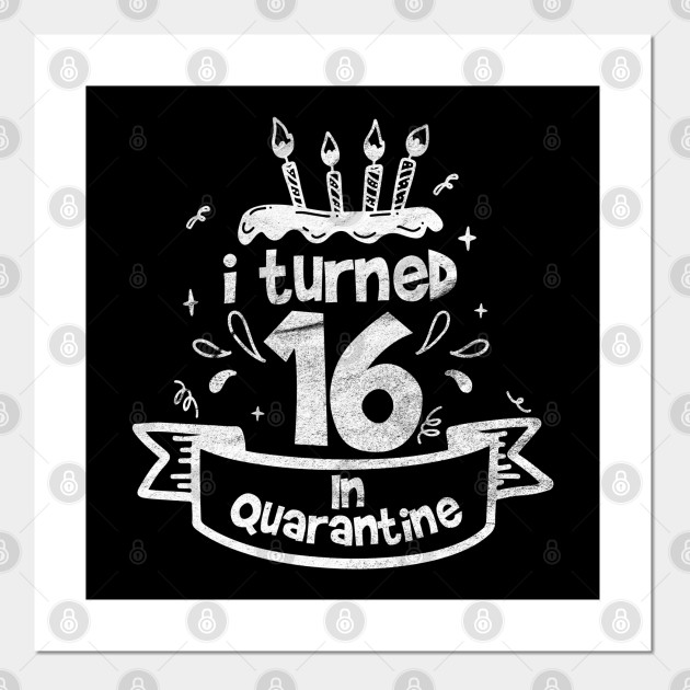 I Turned 16 In Quarantine