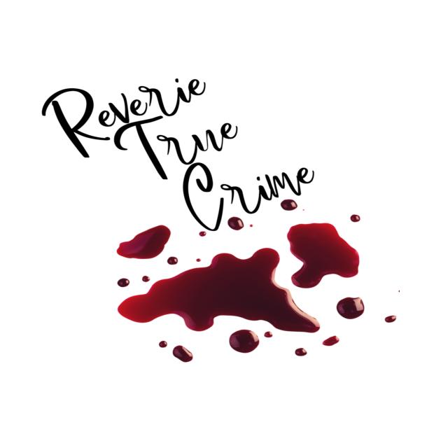 Reverie True Crime Blood