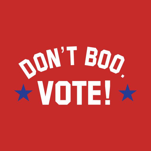 don't boo. vote!
