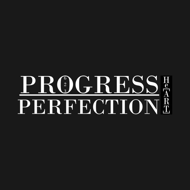 Progress over Perfection by He[ART] Movement