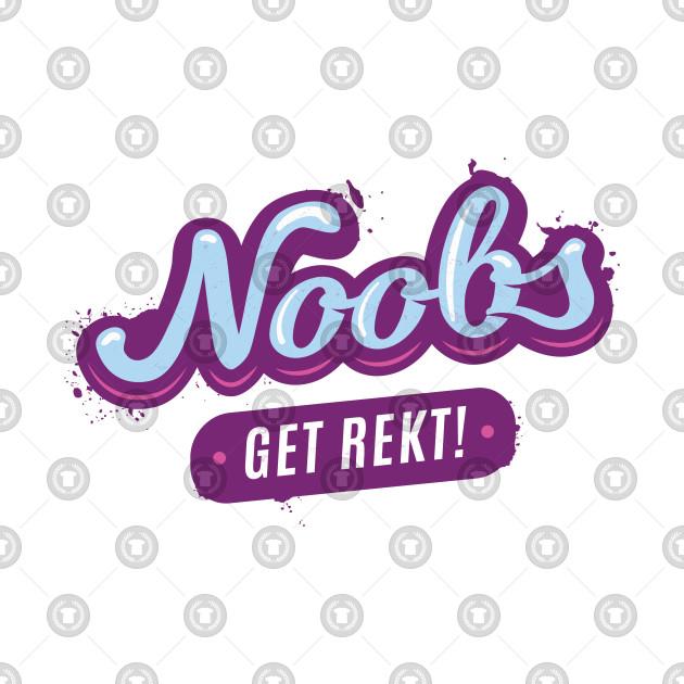 NOOBS - Get Rekt
