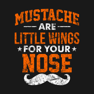 Mustache Are Little Wings For Your Nose - Beards, Mustache, Moustache, beardedman, manwithbeard, menwithbeards, beardedguy, beardquote, facialhair, menwithbeard, beardedmen, movember, moustaches, hairy, t-shirts