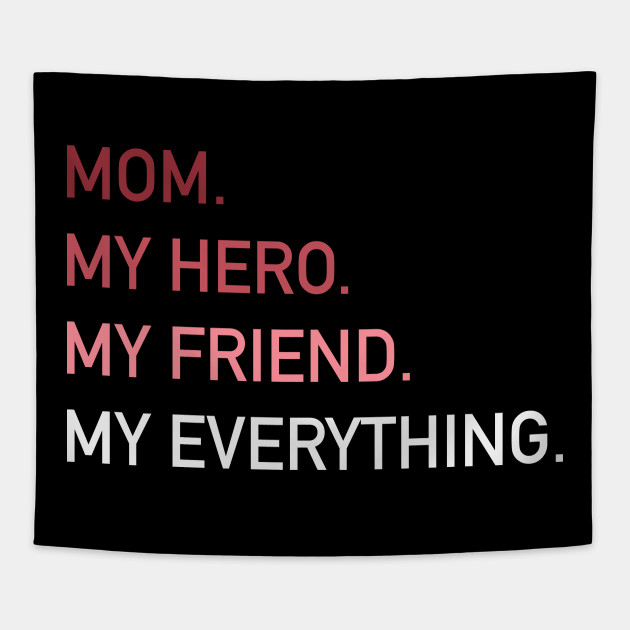 MOM My Hero My Friend My Everything | Mother's Day Gift