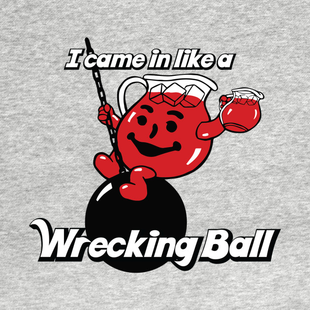 Kool Aid Man-  Wrecking Ball