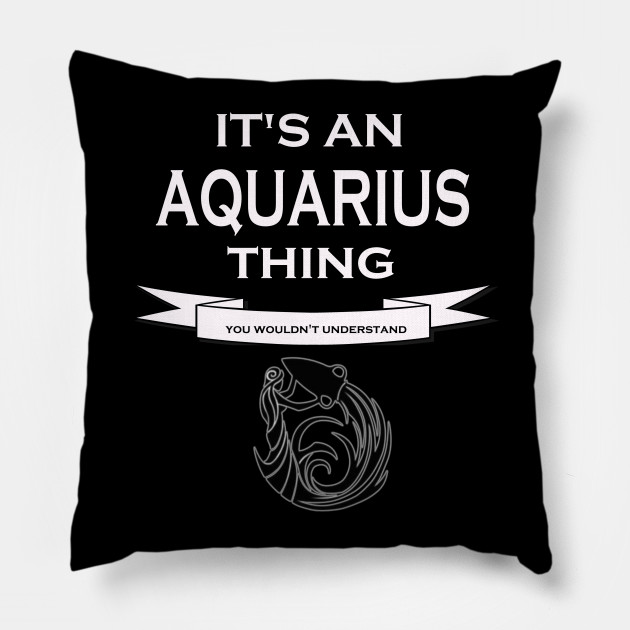 Its An AQUARIUS Thing  You Wouldnt Understand  Zodiac Horoscope