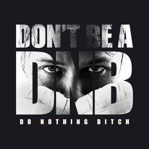 Don't Be A D.N.B.