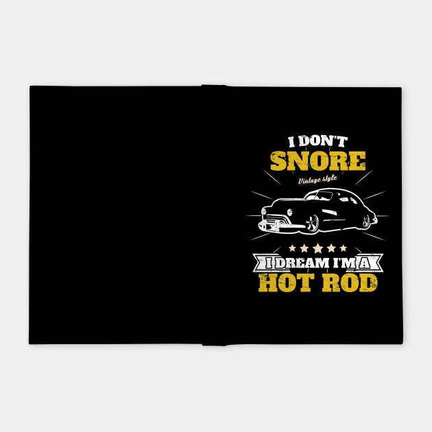 I Don't Snore i Dream i'm a Hot Rod