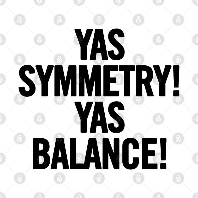 Yas Symmetry Yas Balance - Queer Eye - T-Shirt