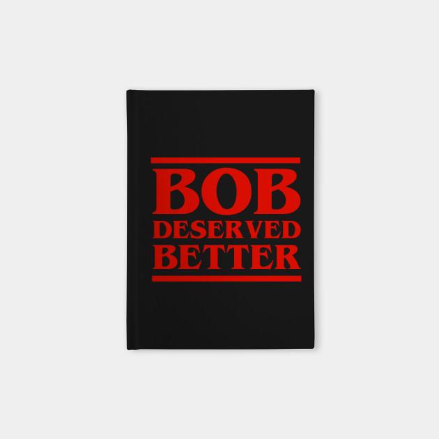 bob deserved better