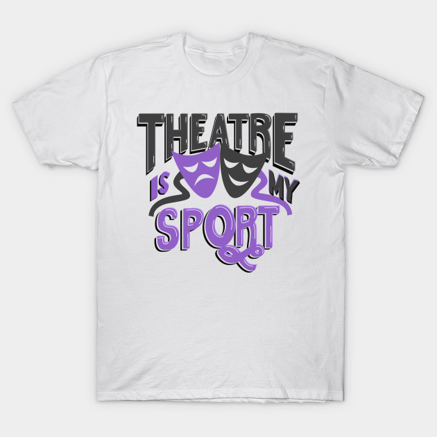 theatre is my sport lettering - theatre lover