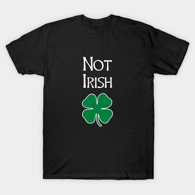 2e2436121620 Not Irish - Funny St. Patrick's Day T Shirt - St Patricks Day - T ...