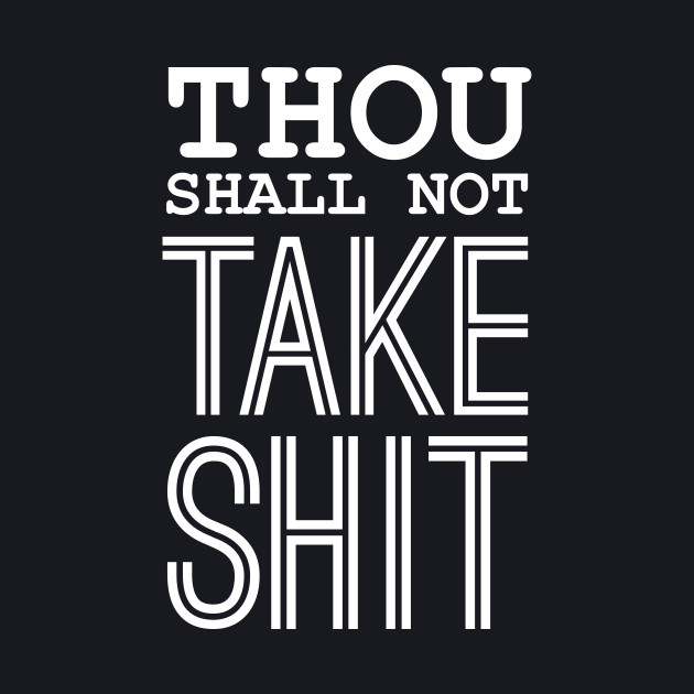 Thou Shall Not Take Shit - Quotes, Quote Of The Day, Quote