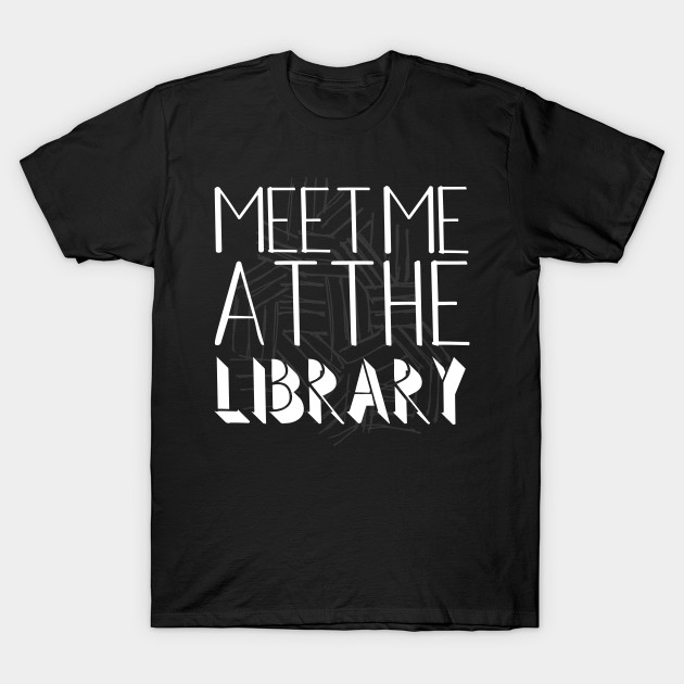Meet me at the library funny typography gift t shirt for Librarian t shirt sayings