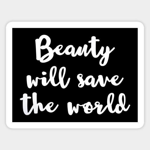 Beauty Will Save The World White Quote Sticker Teepublic