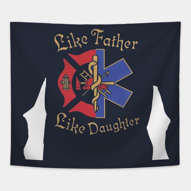 Ems Emt Daughter Like Father Like Daughter Firefig Firefighter