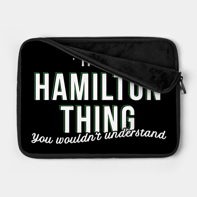 Its a Hamilton Thing You Wouldnt Understand - Gift Hamilton Thing Hamilton