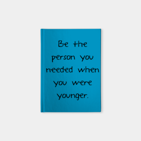 100+ EPIC Best Be The Person You Needed When You Were Younger Quote