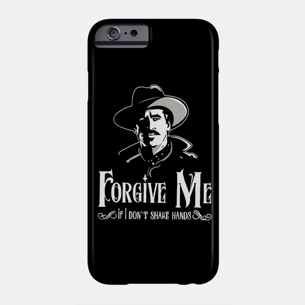 FORGIVE ME IF I DON'T SHAKE HANDS-DOC HOLLIDAY