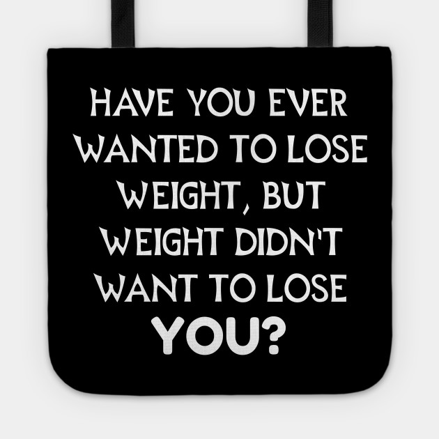 Weight Loss Funny Weight Loss Tote Teepublic