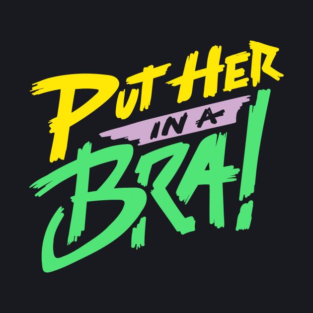 Put Her in a Bra!