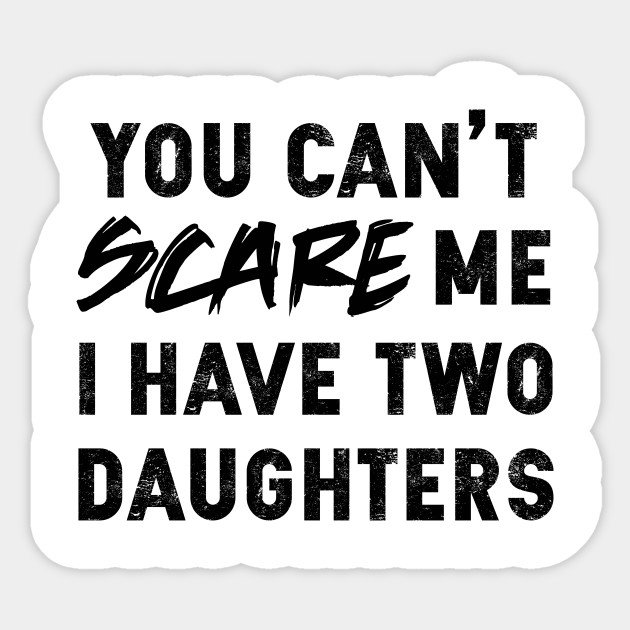 b980ed016a31e You Can't Scare Me I Have Two Daughters | Father's Day Gift
