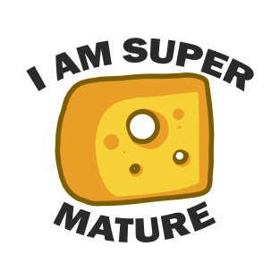 I Am Super Mature - Puns, Funny - D3 Designs t-shirts