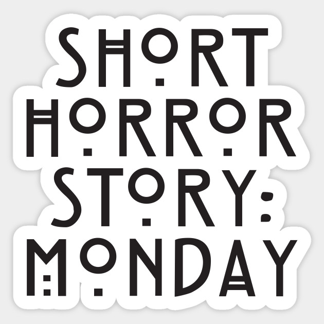 Short Horror Story: Monday