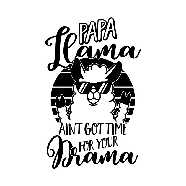 a0485a07 ... Mens Papa Llama ain't got time for your Drama T Shirt - Dad Gift