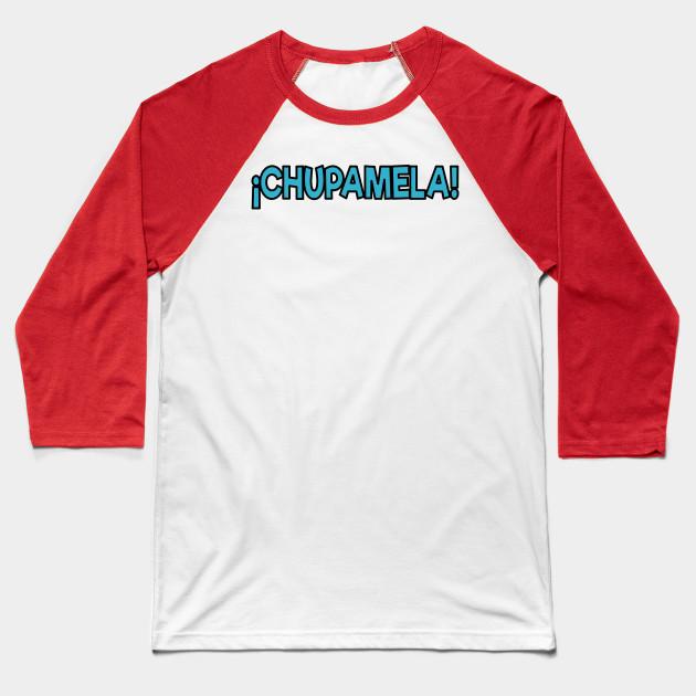 d9e762564 ... chupamela t shirt spanish insults baseball t shirt teepublic ...