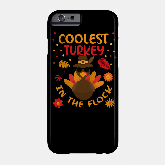 Coolest Turkey in the flock - Thanksgiving Gift Phone Case