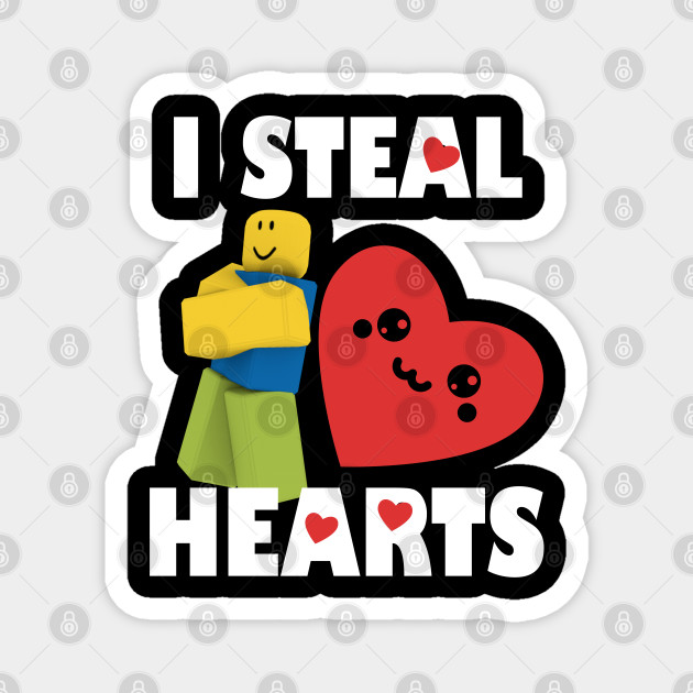 What A Steal Roblox Roblox Noob Valentines Day I Steal Hearts Roblox Noob Magnes Teepublic Pl