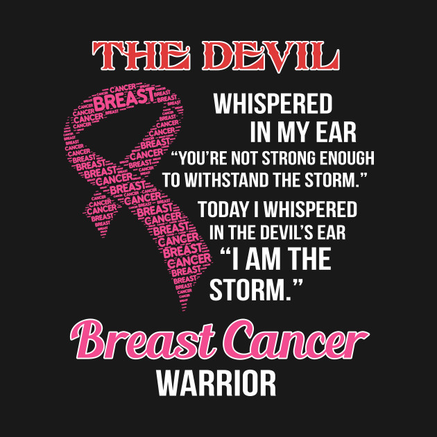 4a1c629c ... breast cancer warrior i whispered in the devil's ear i am the storm T  Shirt