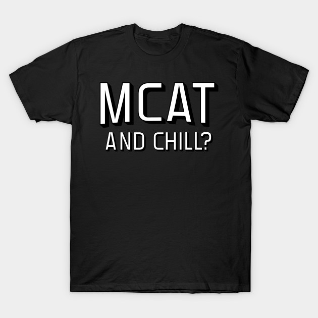 MCAT and Chill?