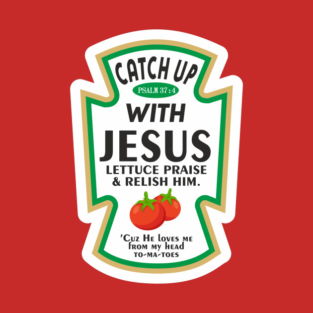 Catch Up With Jesus Ketchup Funny Quote Design Art Catch Up With