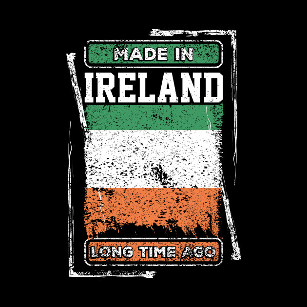 Ireland Flag Born Distressed Novelty Gift